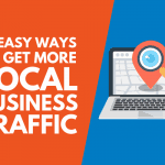 Easy Ways To Get More Local Business Traffic