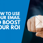 Use Your Email to Boost Your ROI