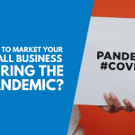 What Can You Do To Market Your Small Business During The Pandemic?