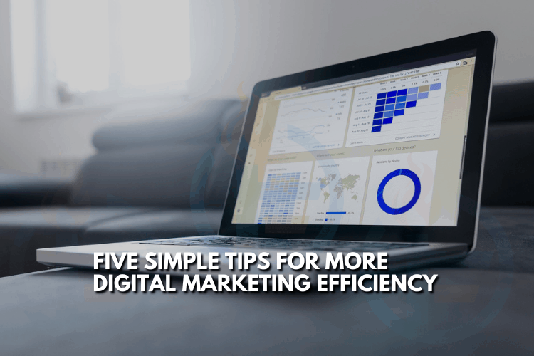 Five Simple Tips for More Digital Marketing Efficiency