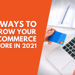 5 Ways to Grow Your eCommerce Store in 2021