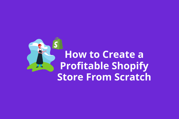 How Do You Create a Profitable Shopify Store From Scratch