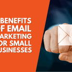 8 Benefits of Email Marketing for Small Businesses